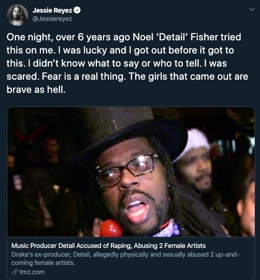 """A screenshot of a tweet from Jessie Reyez linking to a TMZ article. """"One night, over 6 years ago Noel 'Detail' Fisher tried this on me. I was lucky and got out before it got to this. I didn't know what to say or who to tell. I was scared. Fear is a real thing. The girls that came out are brave as hell."""" The link to the article includes a picture of Noel 'Detail' Fisher's face."""