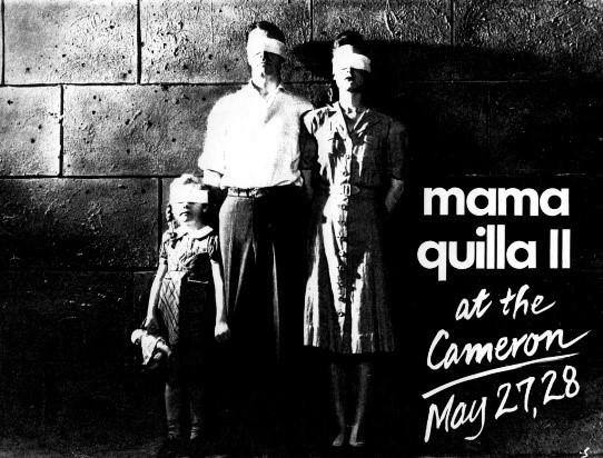 "A black and white poster for a Mama Quilla II performance stating ""Mama Quilla II at the Cameron, May 27/28"". In the poster, a man, woman, and child stand against a brick wall with blindfolds on."