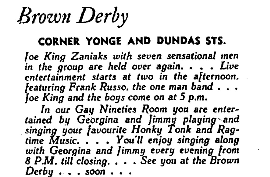 """A black and white text-based newspaper advertisement for the Brown Derby, offering live music by Joe King Zaniaks and Frank Russo as well as a """"Gay 90s"""" room in which performers play ragtime and honky-tonk music from the 1890s."""