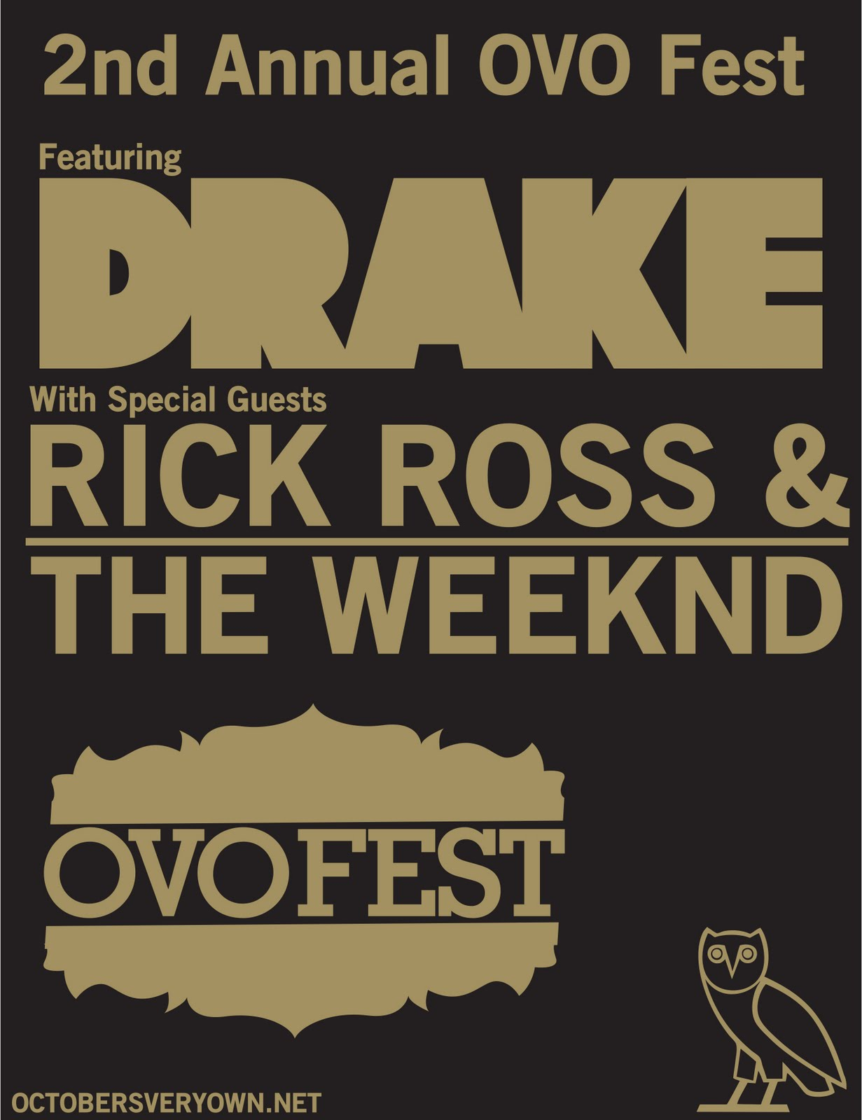 "A flyer for OVOFest, a concert. Gold lettering against a black background reads ""2nd Annual OVO Fest featuring Drake with special guests Rick Ross & The Weeknd"". Below on the left is the logo of OVOFest. On the bottom right is a stylized image of an owl, the logo of OVO."
