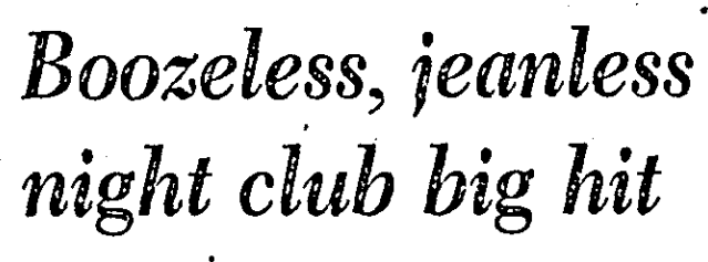 """A black and white advertisement with the text """"Boozless, Jeanless night club big hit)"""